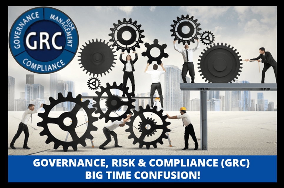 Governance, Risk & Compliance (GRC) – Big Time Confusion!
