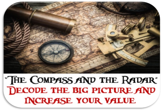 """""""The Compass and the Radar""""- Decode the Big picture and Increase your Value"""